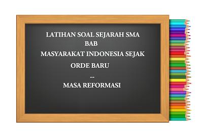 Latihan Soal Sejarah Bab Masyarakat Indonesia Sejak Orde Baru - Reformasi