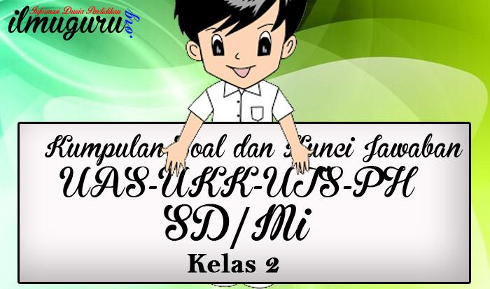 Soal UAS/UKK/UTS Kelas 2 Full Mapel
