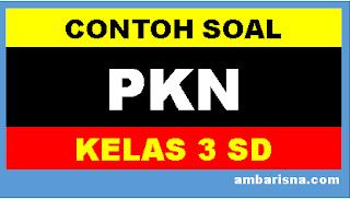 Contoh soal PKn kelas 3 SD Kurikulum 2103 beserta jawaban