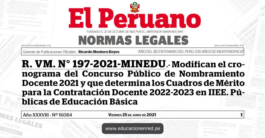 R. VM. N° 197-2021-MINEDU.- Modifican el cronograma del Concurso Público de Nombramiento Docente 2021 y que determina los Cuadros de Mérito para la Contratación Docente 2022-2023 en IIEE. Públicas de Educación Básica