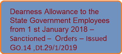 Dearness Allowance to the State Government Employees from 1 st January 2018 – Sanctioned – Orders – Issued GO.14 ,Dt.29/1/2019