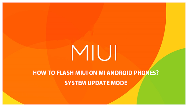 How to flash MIUI on MI Android Phones- System Update Mode
