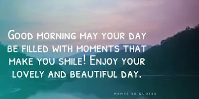 Good Morning  beautiful Quotes, make you smile, lovely day