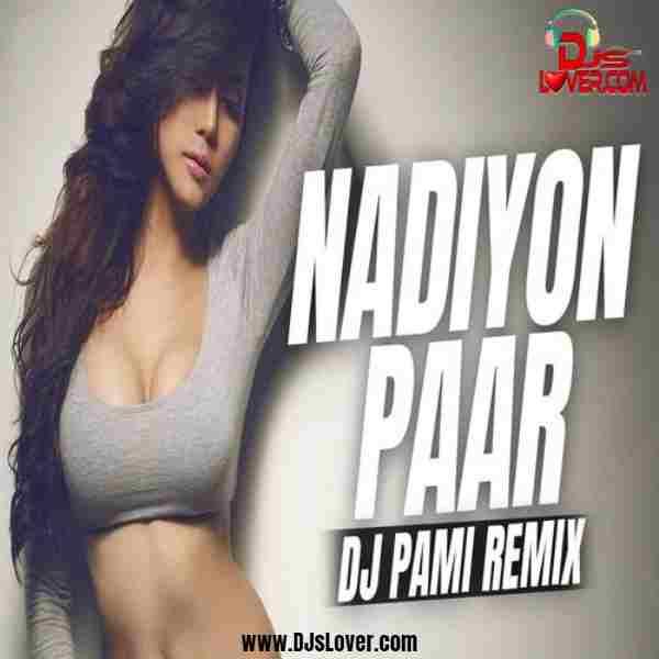Nadiyon Paar Remix Let The Music Play DJ Pami Sydney mp3 download