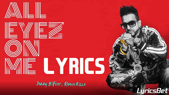 All Eyez On Me Lyrics - Jazzy B Ft. Roach Killa