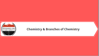 Chemistry & Branches of Chemistry