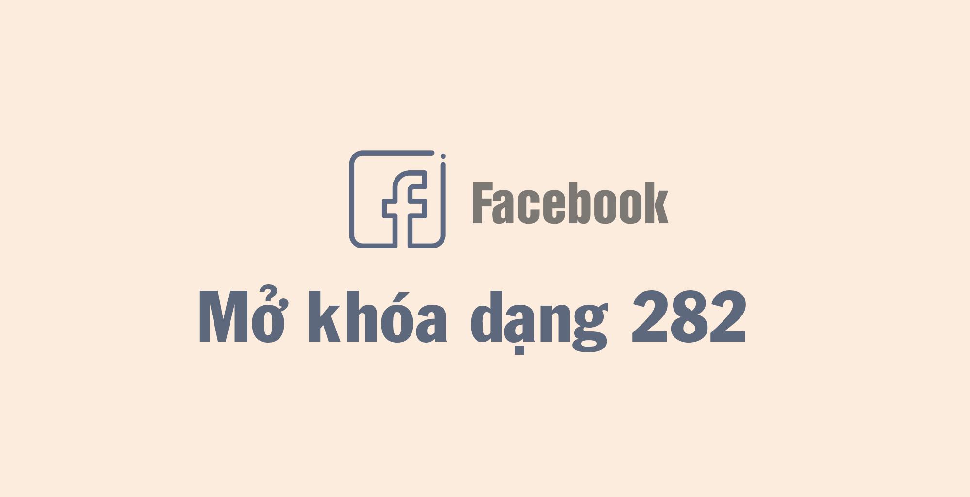 Hướng dẫn mở khóa Facebook dạng 282 vi phạm tiêu chuẩn cộng đồng