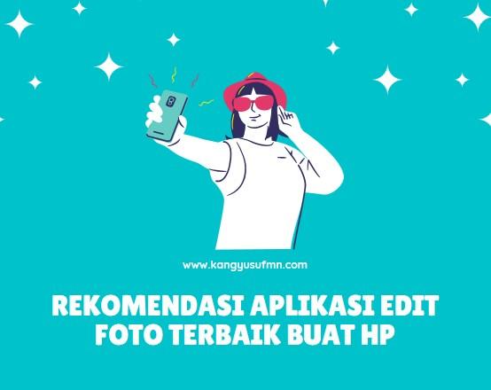 Rekomendasi Aplikasi Edit Foto Terbaik Buat HP
