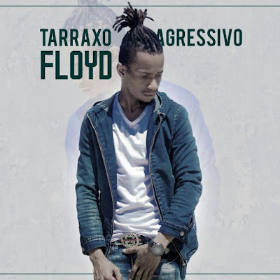 Floyd - Tarraxo Agressivo (2018) | Download Mp3