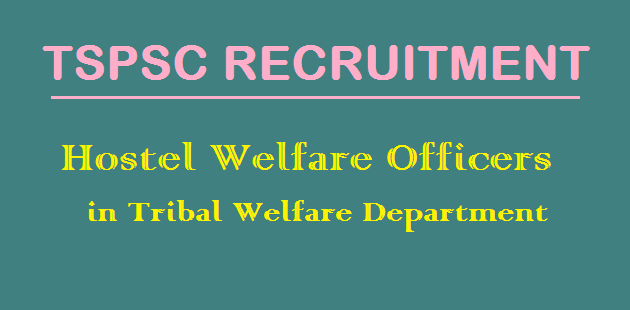Tribal Welfare Department, Grade I Officers, Hostel Welfare Officers Recruitment, TS Jobs, TS Recruitment, TS State, TSPSC