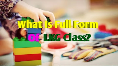 LKG Class Full Form In Hindi || What Is The Full Form Of LKG?