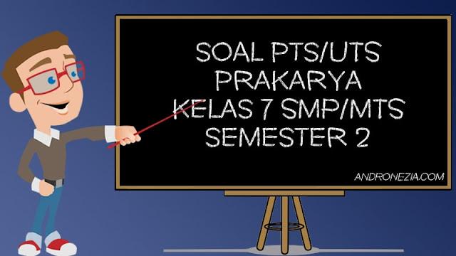 Soal UTS/PTS Prakarya Kelas 7 Semester 2 Tahun 2021
