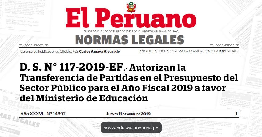 D. S. N° 117-2019-EF - Autorizan la Transferencia de Partidas en el Presupuesto del Sector Público para el Año Fiscal 2019 a favor del Ministerio de Educación - MINEDU - www.minedu.gob.pe