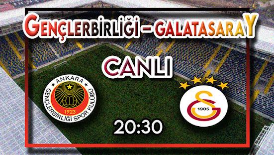 Gençlerbirliği - Galatasaray maçını canlı izle