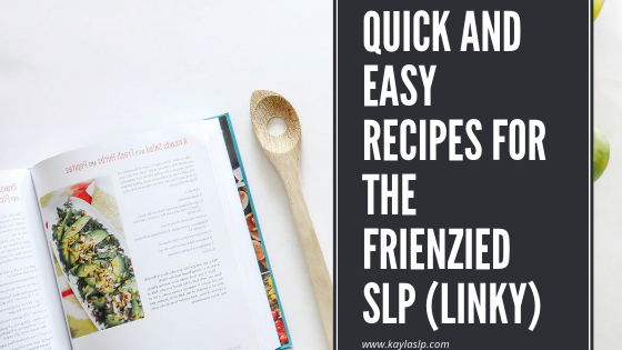 Quick and Easy Recipes for the Frienzied SLP (Linky)