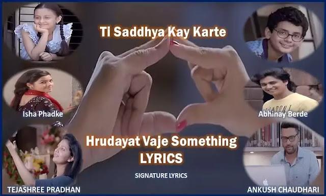 Hrudayat Vaje Something Lyrics - Ti Saddhya Kay Karte