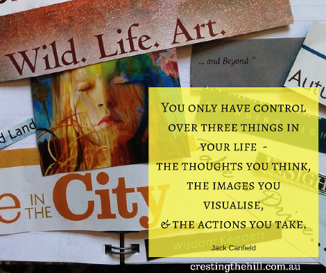 You only have control over three things in your life-the thoughts you think, the images you visualise, & the actions you take.