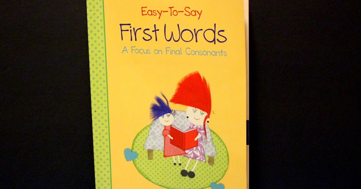 Easy To Say First Words A Focus On Final Consonants Annmarie John