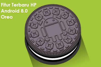 Fitur Terbaru HP Android 8.0 Oreo