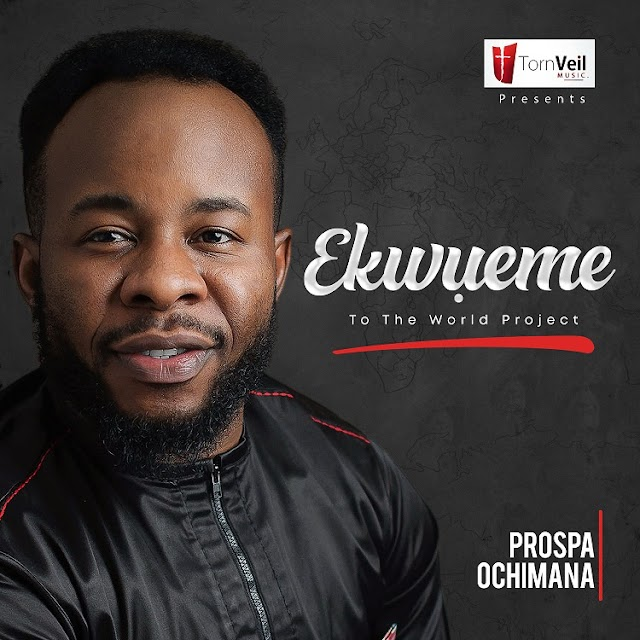 "Finally Out! Prospa Ochimana's ""Ekwueme To The World"" Album Now Available On Digital Stores"