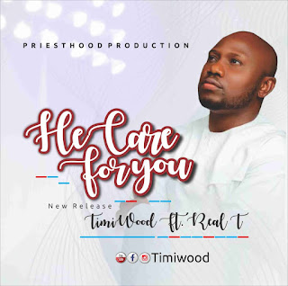 [Mp3] Timi Wood - He Care For You