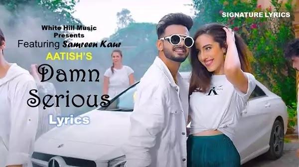 Damn Serious Lyrics - Aatish Ft Samreen Kaur