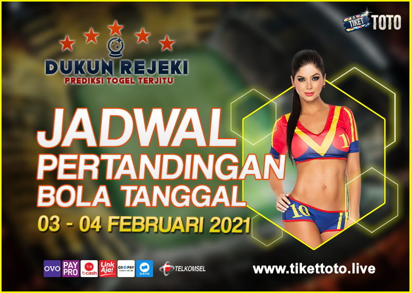 JADWAL PERTANDINGAN BOLA 03 – 04 FEBRUARI 2021