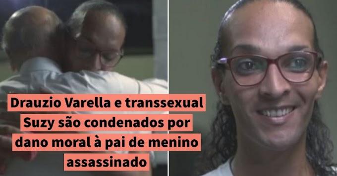 Drauzio Varella e transsexual Suzy são condenados por dano moral à pai de menino assassinado