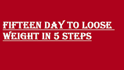 FIFTEEN DAY TO LOOSE WEIGHT IN 5 STEPS