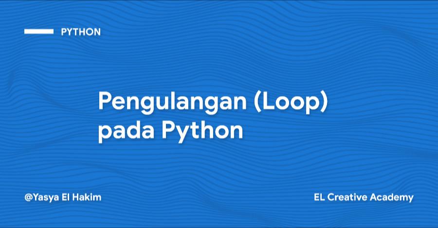 Pengulangan (Loop) pada Python
