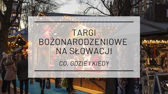 Targi bożonarodzeniowe 2018 na Słowacji czyli co, gdzie i kiedy
