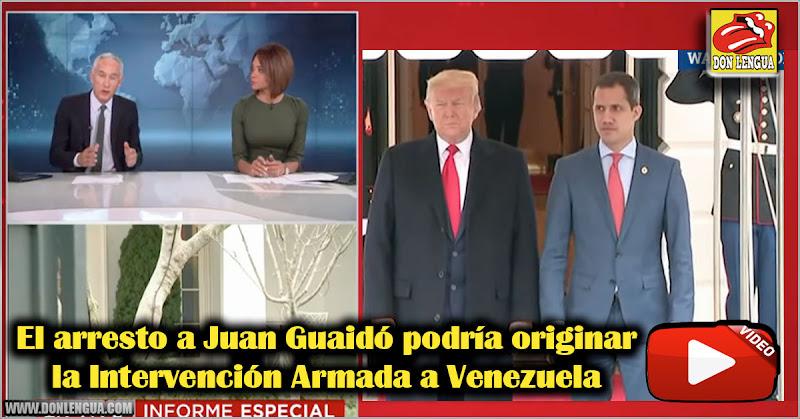 El arresto a Juan Guaidó podría originar la Intervención Armada a Venezuela