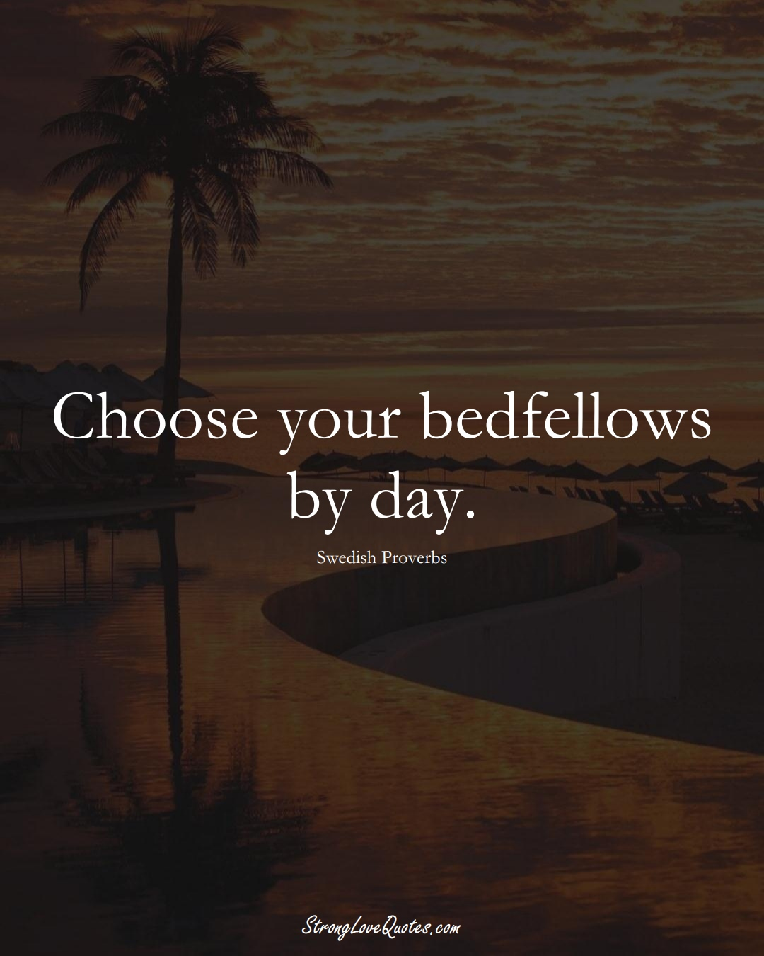 Choose your bedfellows by day. (Swedish Sayings);  #EuropeanSayings