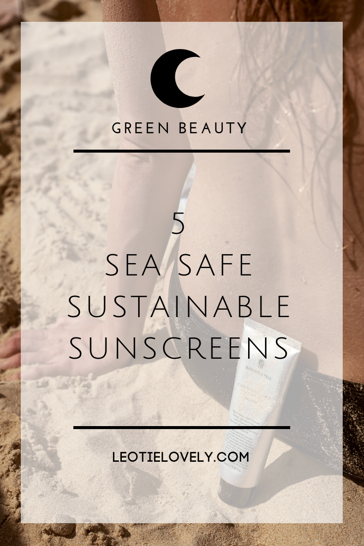 green beauty, vegan beauty, zero waste beauty, leotie lovely, ethical writer, ethical influencer, ethical blogger, sustainable blogger, sustainable influencer, sustainable beauty, organic beauty, natural beauty, sea safe sunscreen, eco sunscreen, ethical sunscreen, sustainable sunscreen, green sunscreen, organic sunscreen