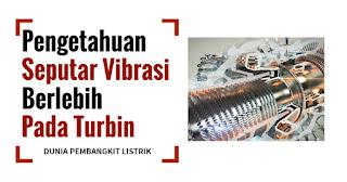 Pengetahuan Seputar Vibrasi Berlebih Pada Turbin