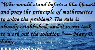 #Solve the problem #work out the solution #The principle of mathematics #Mary B. Eddy #www.sproutby.com #Picture Quotes #Our Task
