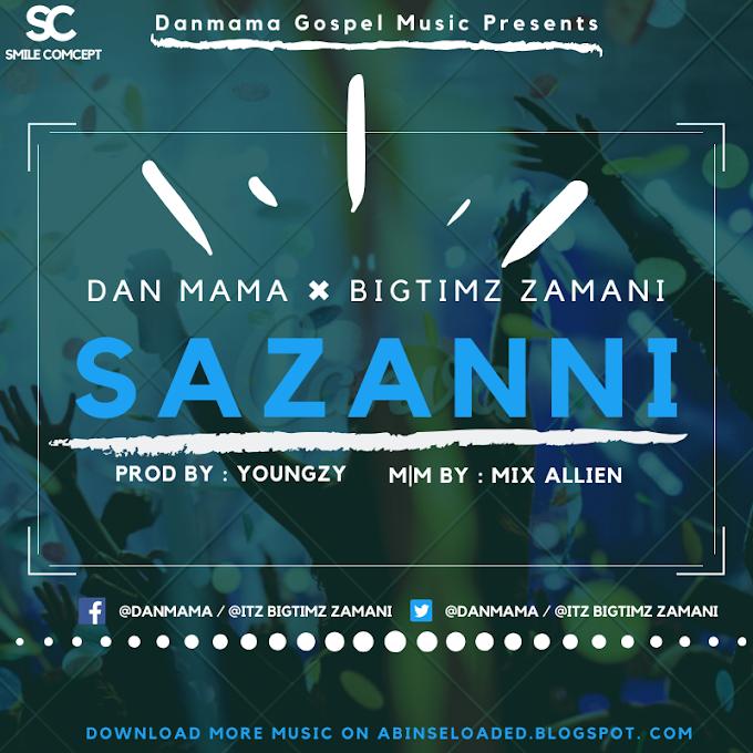 [Music] Danmama Ft Bigtimz Zamani - Sazanni