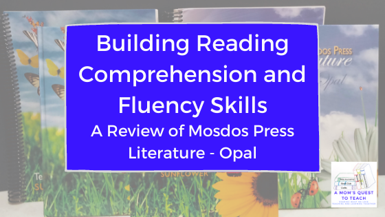 A Mom's Quest to Teach:  Building Reading Comprehension and Fluency Skills: A Review of Mosdos Press Literature - Opal with background photo of the curriculum.