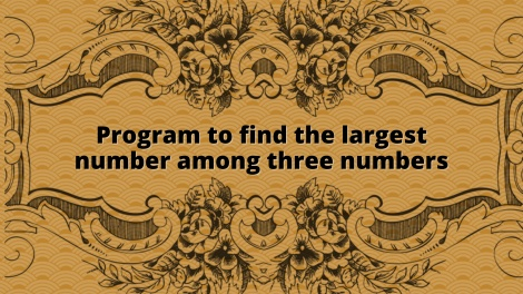 Program to find largest number among three numbers