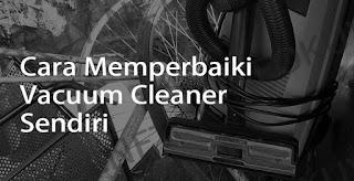 cara memperbaiki vacuum cleaner