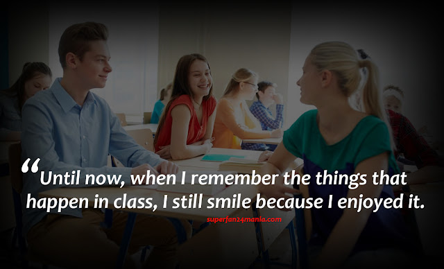 Until now, when I remember the things that happen in class, I still smile because I enjoyed it.