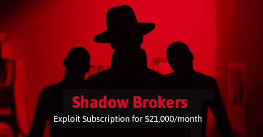 Shadow Brokers Launches 0-Day Exploit Subscriptions for $21,000 Per Month