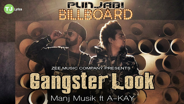 Gangster Look Lyrics: A single punjabi song in the voice of A-KAY, composed by Manj Musik while lyrics is penned by Rav Hanjra. Music video is Dircted by Gurdas Media Works.