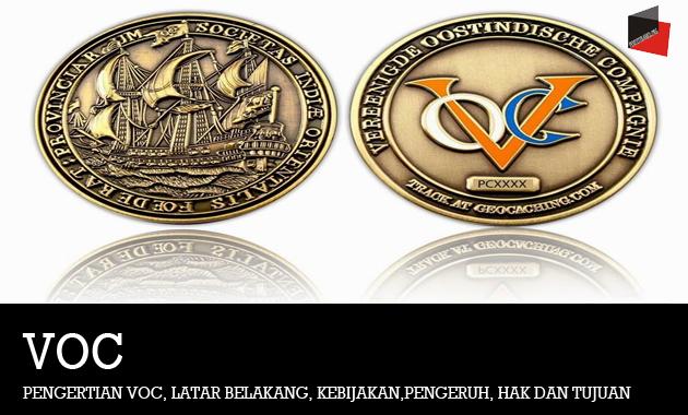 Pengertian VOC, Latar Belakang, Kebijakan,Pengeruh, Hak dan Tujuan