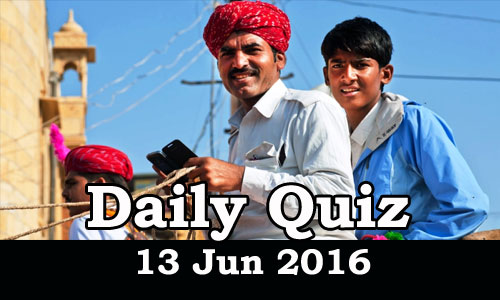 Daily Current Affairs Quiz - 13 Jun 2016