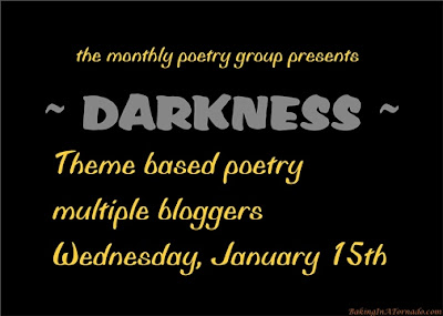 Darkness, a monthly poetry challenge based on a theme. | Graphic property of www.BakingInATornado.com | #poetry