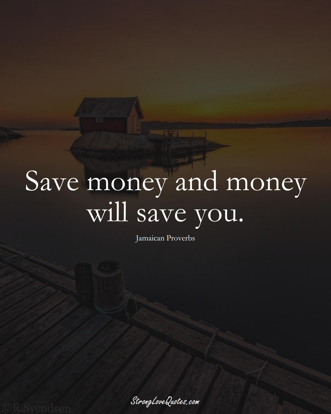 Save money and money will save you. (Jamaican Sayings);  #CaribbeanSayings