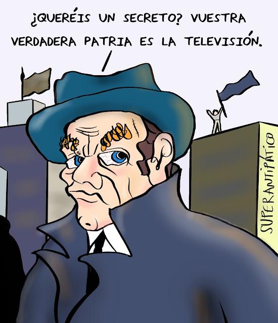 ¿Queréis un secreto? Vuestra verdadera patria es la televisión.