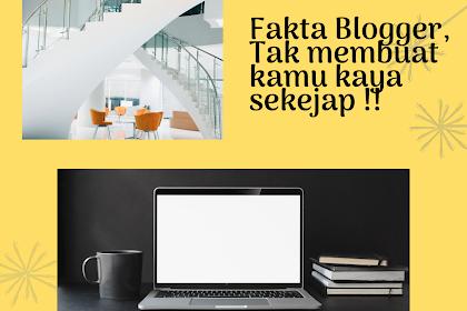Sadar bro ! Hakikat Blogger bukan untuk Mencari Kekayaan sekejap