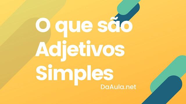 Língua Portuguesa: O que são Adjetivos Simples